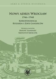 okładka Nowy adres Wrocław 1946-1948. Korespondencja Ryszarda i Zofii Gansińców, Książka  