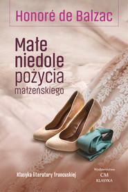 okładka Małe niedole pożycia małżeńskiego, Książka | Balzac Honore De