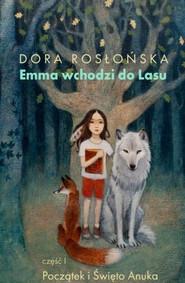 okładka Emma wchodzi do lasu Cz 1. Poaczątek i Święto Anuka, Książka | Rosłońska Dora
