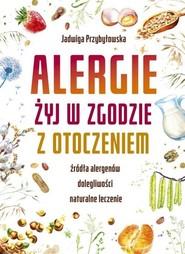okładka Alergie Żyj w zgodzie z otoczeniem, Książka   Przybyłowska Jadwiga