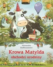 okładka Krowa Matylda obchodzi urodziny, Książka | Steffensmeier Alexander