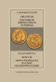 okładka Fontes Historiae Antiquae XLV: Caesaris Iuliani, Encomium Imperatricis Eusebiae/Julian apostate, Książka   Anna (przekład Pająkowska, i objaśnienia) wstęp