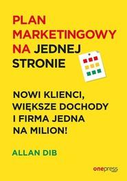 okładka Plan marketingowy na jednej stronie Nowi klienci, większe dochody i firma jedna na milion!, Książka | Dib Allan