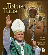 okładka Totus Tuus, Książka | Adam Bujak, Jan Machniak
