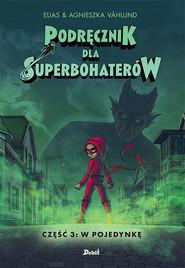 okładka Podręcznik dla superbohaterów Tom 3 W pojedynkę, Książka   Vahlund Elias, Vahlund Agnieszka