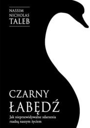 okładka Czarny łabędź Jak nieprzewidywalne zdarzenia rządzą naszym życiem, Książka | Nassim Nicholas  Taleb