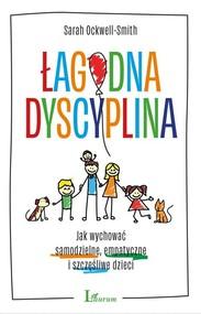 okładka Łagodna dyscyplina Jak wychować samodzielne, empatyczne i szczęśliwe dzieci, Książka | Ockwell-Smith Sarah