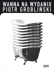 okładka Wanna na wydaniu, Książka | Grobliński Piotr
