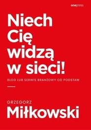 okładka Niech Cię widzą w sieci! Blog lub serwis branżowy od podstaw, Książka | Grzegorz Miłkowski