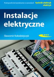 okładka Instalacje elektryczne Podręcznik do kształcenia w zawodach technik elektryk, elektryk, Książka | Kołodziejczyk Sławomir