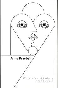 okładka Obietnice składane przez życie, Książka   Anna  Przybyll