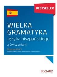 okładka Wielka gramatyka języka hiszpańskiego z ćwiczeniami Poziom A1-C1 dla początkujących, średnio zaawansowanych i zaawansowanych, Książka | Joanna Ostrowska