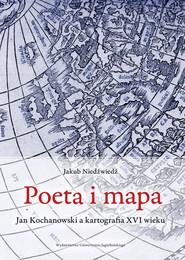 okładka Poeta i mapa Jan Kochanowski a kartografia XVI wieku, Książka | Niedźwiedź Jakub