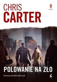 okładka Polowanie na zło, Książka | Chris Carter