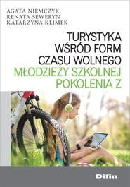okładka Turystyka wśród form czasu wolnego młodzieży szkolnej pokolenia Z, Książka | Agata Niemczyk, Renata Seweryn, Katarzyna Klimek