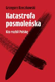 okładka Katastrofa posmoleńska  Kto rozbił Polskę, Książka | Grzegorz Rzeczkowski