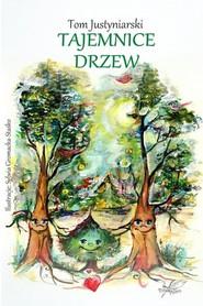 okładka Tajemnice drzew / Białe Pióro, Książka   Tom Justyniarski