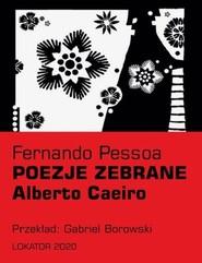 okładka Poezje zebrane Alberto Caeiro, Książka   Pessoa Fernando