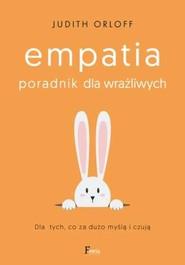 okładka Empatia Poradnik dla wrażliwych. Dla tych, co za dużo myślą i czują, Książka | Judith Orloff