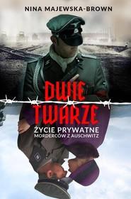 okładka Dwie twarze. Życie prywatne morderców z Auschwitz, Książka | Nina Majewska-Brown