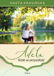 okładka Adela Tom 2 Krok w przyszłość, Książka | Aneta Krasińska