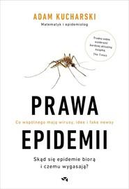 okładka Prawa epidemii Skąd się epidemie biorą i czemu wygasają? Co wspólnego mają wirusy, idee i fake newsy, Książka | Kucharski Adam
