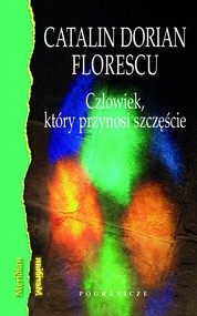 okładka Człowiek, który przynosi szczęście, Książka | Catalin Dorian Florescu