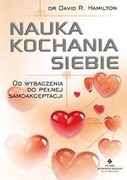 okładka Nauka kochania siebie, Książka | David R. Hamilton