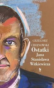 okładka Ostatki Jana Stanisława Witkiewicza, Książka | Chojnowski Grzegorz