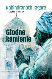 okładka Głodne kamienie, Książka | Rabindranath Tagore