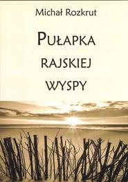 okładka Pułapka rajskiej wyspy, Książka | Michał Rozkrut