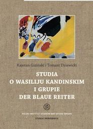 okładka Studia o Wasiliju Kandinskim i grupie Der Blaue Reiter, Książka | Kajetan Giziński, Tomasz Dziewicki