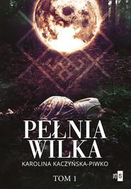 okładka Pełnia wilka Tom 1, Książka   Kaczyńska-Piwko Karolina