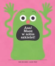okładka Aaa Masz w sobie szkielet, Książka   Idan Ben-Barak, Julian Frost