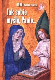 okładka Tak sobie myślę, Panie…, Książka | Fabiani Bożena Bona