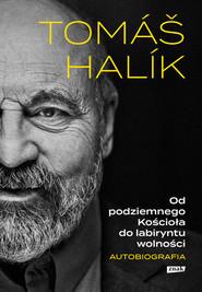okładka Od podziemnego Kościoła do labiryntu wolności. Autobiografia, Książka | Tomas Halik