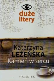okładka Kamień w sercu, Książka | Katarzyna Leżeńska