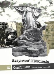 okładka Confinium Szczecińska opowieść, Książka | Niewrzęda Krzysztof