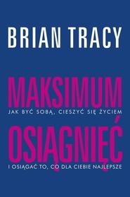 okładka Maksimum osiągnięć, Książka   Brian Tracy