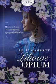 okładka Liliowe opium, Książka   Gambrot Julia