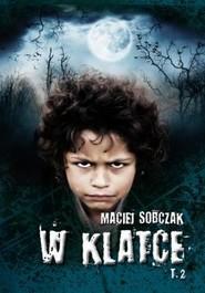 okładka W klatce Tom 2, Książka | Sobczak Maciej