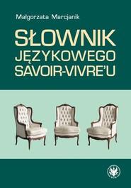 okładka Słownik językowego savoir-vivre'u, Książka | Małgorzata  Marcjanik