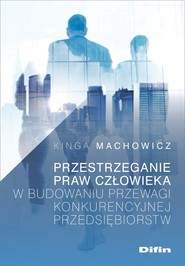okładka Przestrzeganie praw człowieka w budowaniu przewagi konkurencyjnej przedsiębiorstw, Książka | Machowicz Kinga
