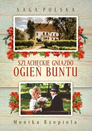 okładka Saga Polska Szlacheckie gniazdo Ogień buntu, Książka | Monika Rzepiela