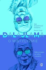 okładka Dalajlama o mistycyzmie, Książka | Dalajlama, Renuka Singh