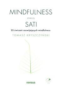okładka Mindfulness znaczy sati 25 ćwiczeń rozwijających mindfulness, Książka | Kryszczyński Tomasz