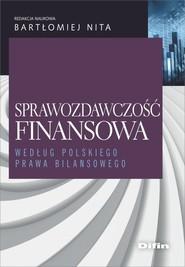okładka Sprawozdawczość finansowa według polskiego prawa bilansowego, Książka | Bartłomiej redakcja naukowa Nita
