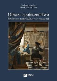 okładka Obraz i społeczeństwo Społeczne ramy kultury artystycznej, Książka | Barbara Lewicka, Marek S. Szczepański
