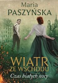 okładka Wiatr ze wschodu Czas białych nocy, Książka | Maria  Paszyńska