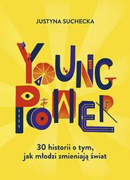 okładka Young power! 30 historii o tym, jak młodzi zmieniają świat, Książka | Suchecka Justyna